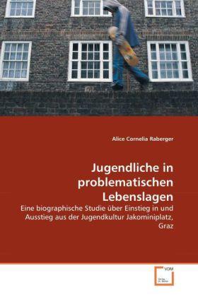 Jugendliche in problematischen Lebenslagen - Eine biographische Studie über Einstieg in und Ausstieg aus der Jugendkultur Jakominiplatz, Graz