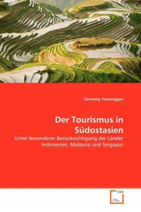 Der Tourismus in Südostasien - Unter besonderer Berücksichtigung der Länder Indonesien, Malaysia und Singapur - Tumanggor, Yannetty