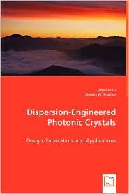 Dispersion-Engineered Photonic Crystals - Zhaolin Lu, Dennis W. Prather