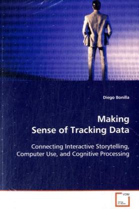 Making Sense of Tracking Data - Connecting Interactive Storytelling, Computer Use, and Cognitive Processing - Bonilla, Diego