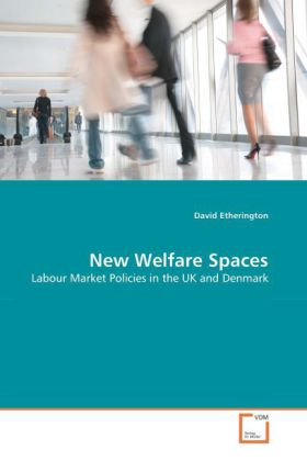 New Welfare Spaces - Labour Market Policies in the UK and Denmark - Etherington, David