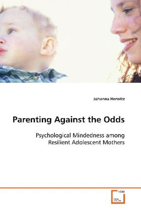 Parenting Against the Odds - Psychological Mindedness among Resilient Adolescent  Mothers - Herwitz, Johanna