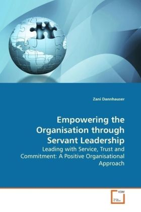 Empowering the Organisation through Servant  Leadership - Leading with Service, Trust and Commitment: A Positive Organisational Approach - Dannhauser, Zani