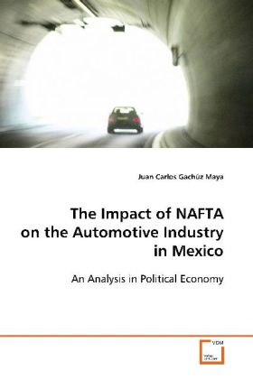 The Impact of NAFTA on the Automotive Industry in  Mexico - An Analysis in Political Economy