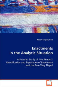 Enactments In The Analytic Situation - Robert Gregory Field