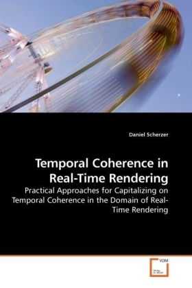 Temporal Coherence in Real-Time Rendering - Practical Approaches for Capitalizing on Temporal Coherence in the Domain of Real-Time Rendering - Scherzer, Daniel