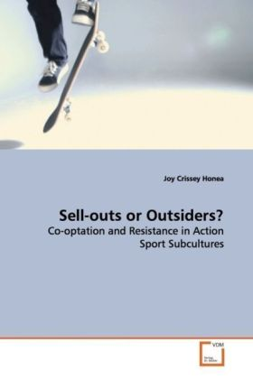Sell-outs or Outsiders? - Co-optation and Resistance in Action Sport  Subcultures - Honea, Joy Crissey
