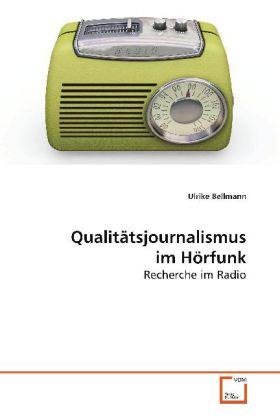 Qualitätsjournalismus im Hörfunk - Recherche im Radio - Bellmann, Ulrike
