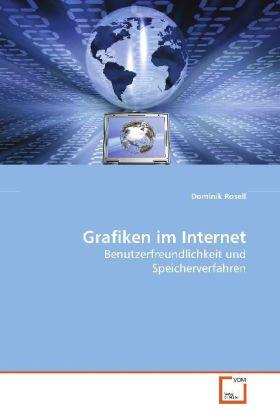 Grafiken im Internet - Benutzerfreundlichkeit und Speicherverfahren - Rosell, Dominik