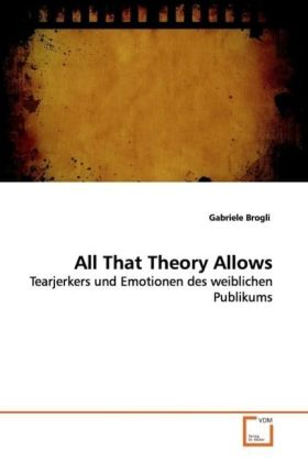 All That Theory Allows - Tearjerkers und Emotionen des weiblichen Publikums