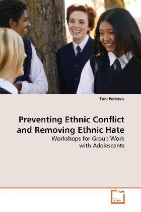 Preventing Ethnic Conflict and Removing Ethnic Hate - Workshops for Group Work with Adolescents