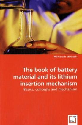 The book of battery material and its lithium insertion mechanism - Basics, concepts and mechanism - Minakshi, Manickam