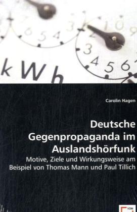 Deutsche Gegenpropaganda im Auslandshörfunk - Motive, Ziele und Wirkungsweise am Beispiel von Thomas Mann und Paul Tillich