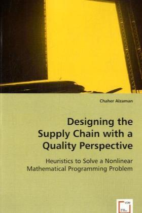 Designing the Supply Chain with a Quality Perspective - Heuristics to Solve a Nonlinear Mathematical Programming Problem - Alzaman, Chaher
