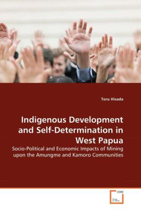 Indigenous Development and Self-Determination in West Papua - Socio-Political and Economic Impacts of Mining upon the Amung me and Kamoro Communities - Hisada, Toru