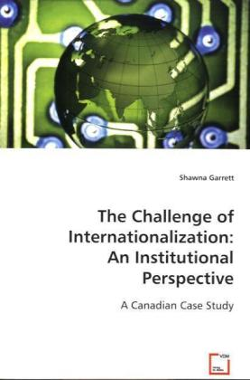 The Challenge of Internationalization: An Institutional Perspective - A Canadian Case Study - Garrett, Shawna
