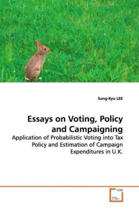 Essays on Voting, Policy and Campaigning - Application of Probabilistic Voting into Tax Policy  and Estimation of Campaign Expenditures in U.K. - Lee, Sung-Kyu