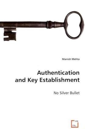 Authentication and Key Establishment - No Silver Bullet - Mehta, Manish