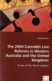 The 2004 cannabis law reforms in Western Australia and the United Kingdom - Greg Swensen