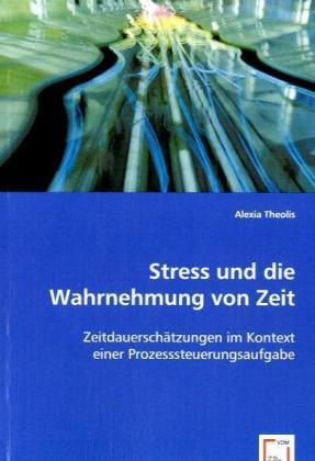 Stress und die Wahrnehmung von Zeit - Zeitdauerschätzungen im Kontext einer Prozesssteuerungsaufgabe