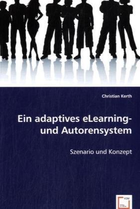 Ein adaptives eLearning- und Autorensystem - Szenario und Konzept - Kerth, Christian