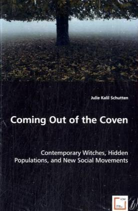 Coming Out of the Coven - Contemporary Witches, Hidden Populations, and New Social Movements - Kalil, Julie