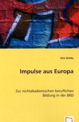 Impulse aus Europa - Zur nichtakademischen beruflichen Bildung in der BRD