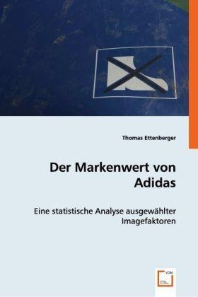 Der Markenwert von Adidas - Eine statistische Analyse ausgewählter Imagefaktoren - Ettenberger, Thomas