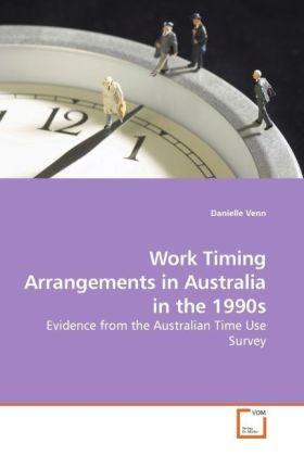Work Timing Arrangements in Australia in the 1990s - Evidence from the Australian Time Use Survey - Venn, Danielle