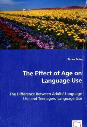The Effect of Age on Language Use - The Difference Between Adults Language Use and TeenagersLanguage Use - Drén, Tímea