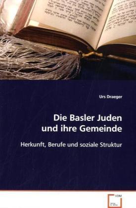Die Basler Juden und ihre Gemeinde - Herkunft, Berufe und soziale Struktur - Draeger, Urs