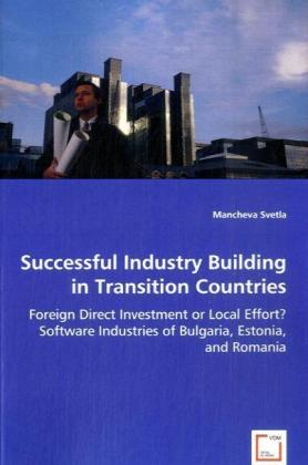 Successful Industry Building in Transition Countries - Foreign Direct Investment or Local Effort? Software Industries of Bulgaria, Estonia, and Romania