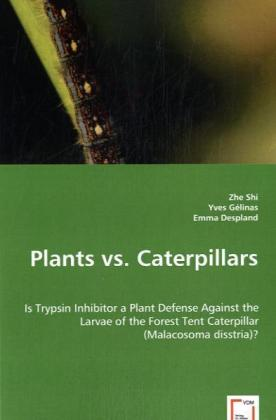 Plants vs. Caterpillars - Is Trypsin Inhibitor a Plant Defense Against the Larvae of the Forest Tent Caterpillar (Malacosoma disstria)? - Shi, Zhe / Gélinas, Yves / Despland, Emma