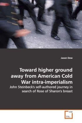 Toward higher ground away from American Cold War  intra-imperialism - John Steinbeck's self-authored journey in search of  Rose of Sharon's breast - Dew, Jason