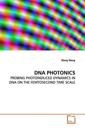 DNA PHOTONICS - PROBING PHOTOINDUCED DYNAMICS IN DNA ON THE  FEMTOSECOND TIME SCALE - Wang, Qiang
