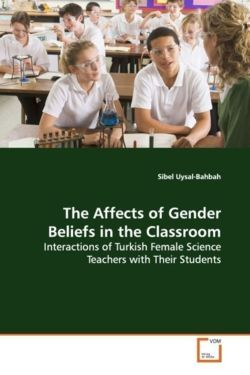The Affects of Gender Beliefs in the Classroom: Interactions of Turkish Female Science Teachers with Their Students