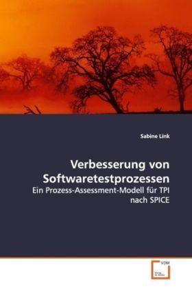 Verbesserung von Softwaretestprozessen - Ein Prozess-Assessment-Modell fÃr TPI nach SPICE - Link, Sabine