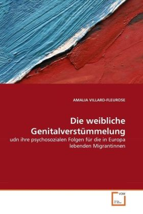 Die weibliche Genitalverstümmelung - udn ihre psychosozialen Folgen für die in Europa lebenden Migrantinnen