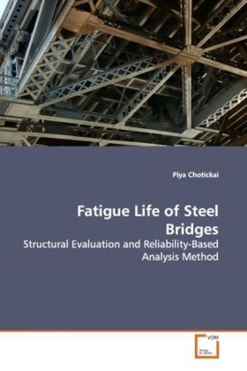 Fatigue Life of Steel Bridges - Structural Evaluation and Reliability-Based Analysis Method - Chotickai, Piya