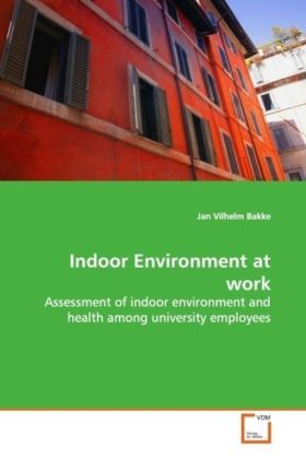 Indoor Environment at work - Assessment of indoor environment and health among  university employees - Bakke, Jan Vilhelm