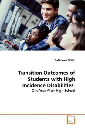 Transition Outcomes of Students with High Incidence  Disabilities - One Year After High School - Griffin, DaShonera