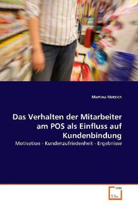 Das Verhalten der Mitarbeiter am POS als Einfluss  auf Kundenbindung - Motivation - Kundenzufriedenheit - Ergebnisse - Metzich, Martina
