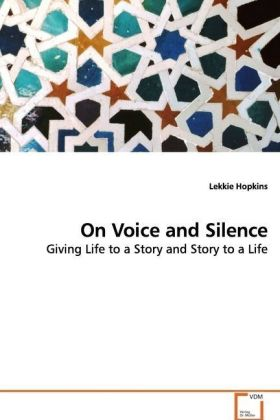 On Voice and Silence - Giving Life to a Story and Story to a Life - Hopkins, Lekkie