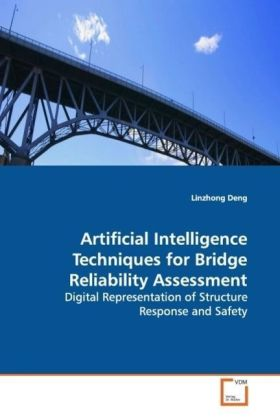 Artificial Intelligence Techniques for Bridge Reliability Assessment - Digital Representation of Structure Response  and Safety - Deng, Linzhong