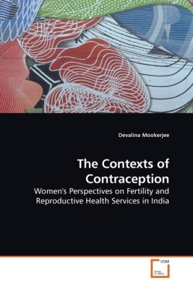 The Contexts of Contraception - Women's Perspectives on Fertility and Reproductive Health Services in India - Mookerjee, Devalina