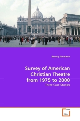 Survey of American Christian Theatre from 1975 to 2000 - Three Case Studies - Dennison, Beverly