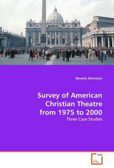 Survey of American Christian Theatre from 1975 to 2000 - Beverly Dennison