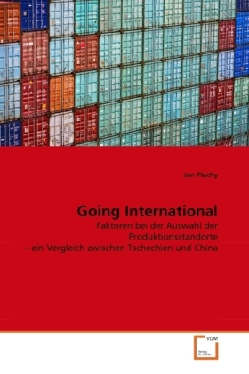 Going International - Faktoren bei der Auswahl der Produktionsstandorte   ein Vergleich zwischen Tschechien und China - Plachy, Jan
