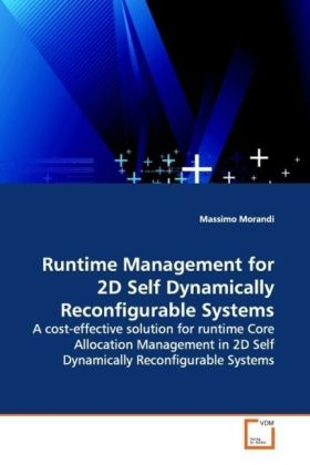 Runtime Management for 2D Self Dynamically  Reconfigurable Systems - A cost-effective solution for runtime Core  Allocation Management in 2D Self Dynamically  Reconfigurable Systems - Morandi, Massimo