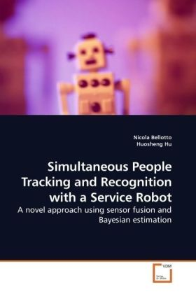 Simultaneous People Tracking and Recognition with a Service Robot - A novel approach using sensor fusion and Bayesian estimation - Bellotto, Nicola